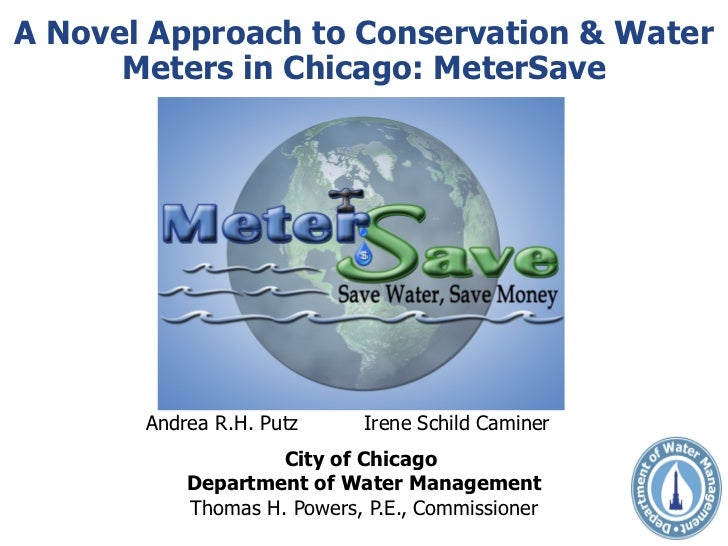 Andrea R.H. Putz Irene Schild Caminer City of Chicago  Department of Water Management Thomas H. Powers, P.E., Commissioner...