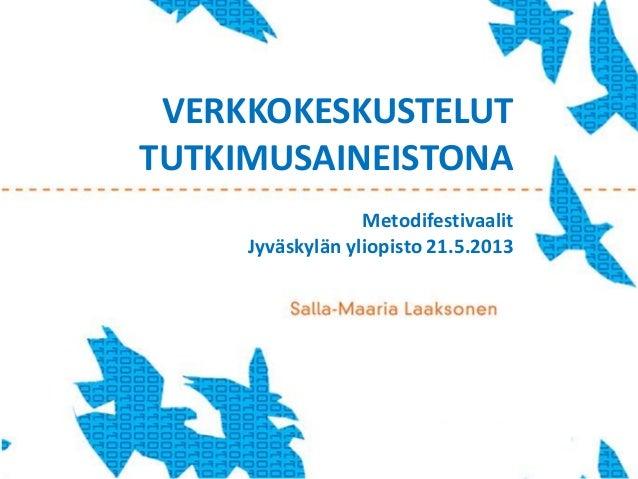 VERKKOKESKUSTELUTTUTKIMUSAINEISTONAMetodifestivaalitJyväskylän yliopisto 21.5.2013