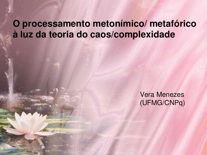 O processamento metonímico/ metafóricoà luz da teoria do caos/complexidade                          Vera Menezes          ...