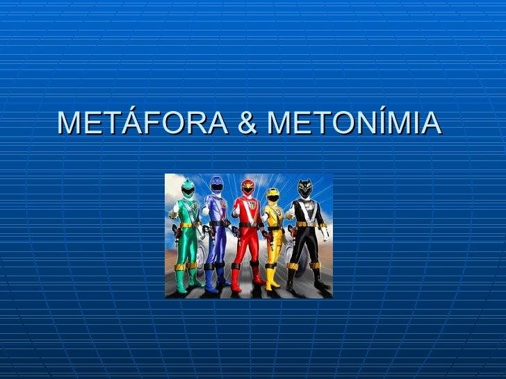 METÁFORA & METONÍMIA