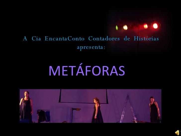 A  Cia  EncantaConto  Contadores  de  Histórias apresenta: METÁFORAS