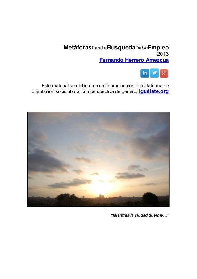 MetáforasParaLaBúsquedaDeUnEmpleo 2013 Fernando Herrero Amezcua Este material se elaboró en colaboración con la plataforma...