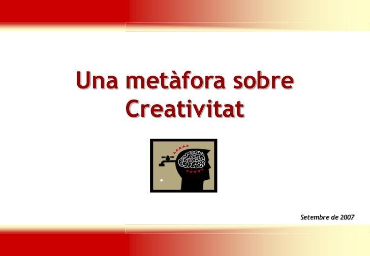 Una metàfora sobre    Creativitat                      Setembre de 2007                 Adaptada per Ignasi Martín
