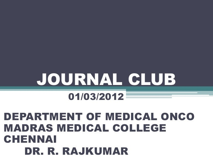 JOURNAL CLUB        01/03/2012DEPARTMENT OF MEDICAL ONCOMADRAS MEDICAL COLLEGECHENNAI   DR. R. RAJKUMAR