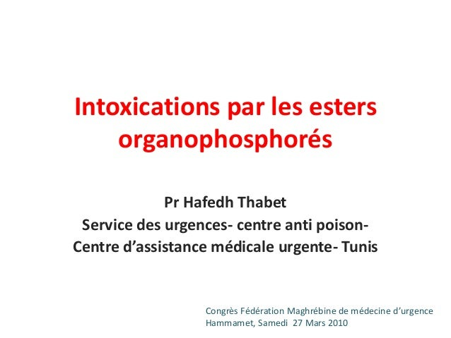 Intoxications par les esters organophosphorés Pr Hafedh Thabet Service des urgences- centre anti poison- Centre d'assistan...