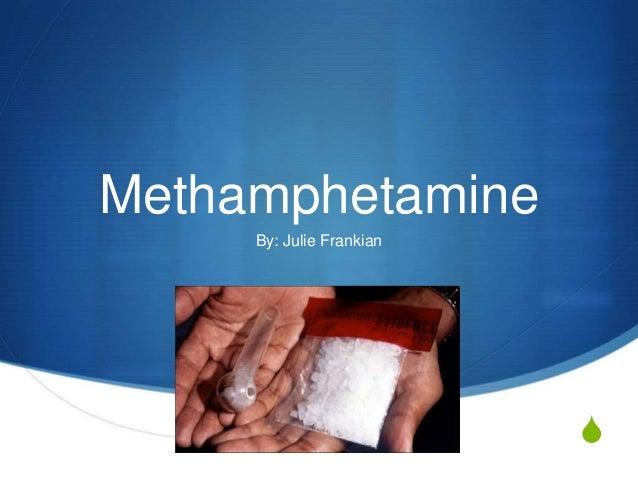 S Methamphetamine By: Julie Frankian