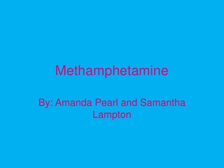 Methamphetamine<br />By: Amanda Pearl and Samantha Lampton<br />