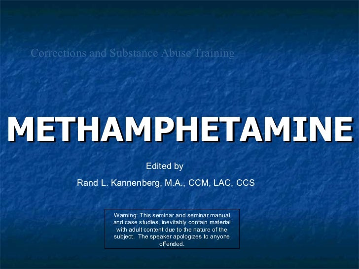 Corrections and Substance Abuse Training METHAMPHETAMINE Warning: This seminar and seminar manual and case studies, inevit...