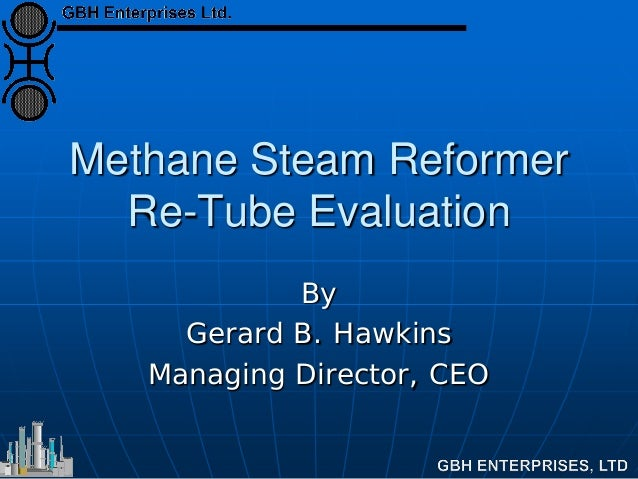 Methane Steam Reformer Re-Tube Evaluation By Gerard B. Hawkins Managing Director, CEO