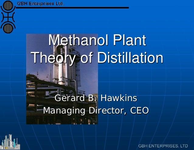 Methanol Plant Theory of Distillation Gerard B. Hawkins Managing Director, CEO