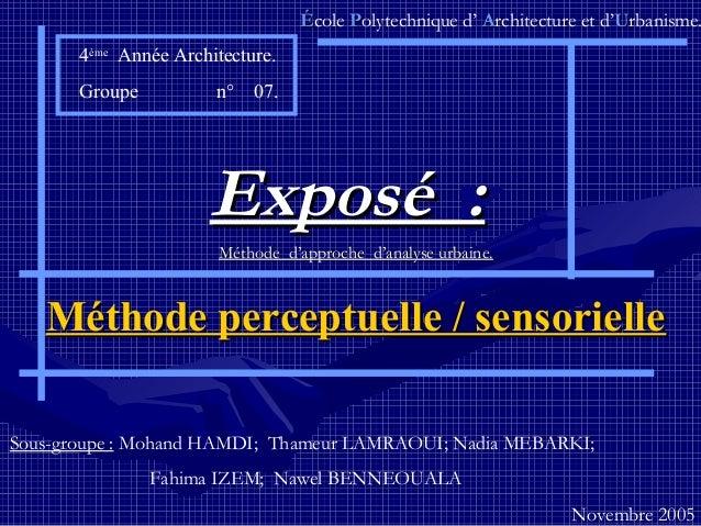 ÉÉcole PPolytechnique d' AArchitecture et d'UUrbanisme.4èmeAnnée Architecture.Groupe n° 07.Exposé :Exposé :Méthode d'appro...