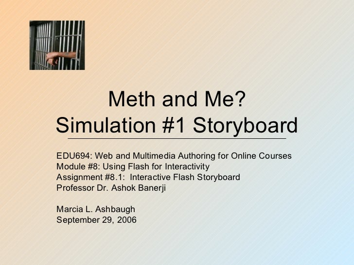 Meth and Me?Simulation #1 StoryboardEDU694: Web and Multimedia Authoring for Online CoursesModule #8: Using Flash for Inte...