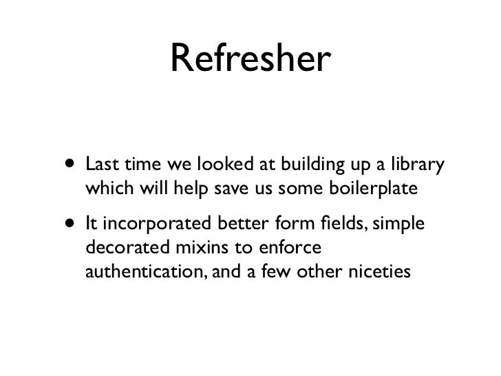 Refresher• Last time we looked at building up a library  which will help save us some boilerplate• It incorporated better ...