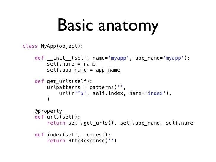 Basic anatomyclass MyApp(object):   def __init__(self, name=myapp, app_name=myapp):       self.name = name       self.app_...