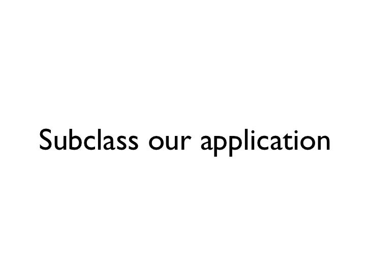 Subclass our application