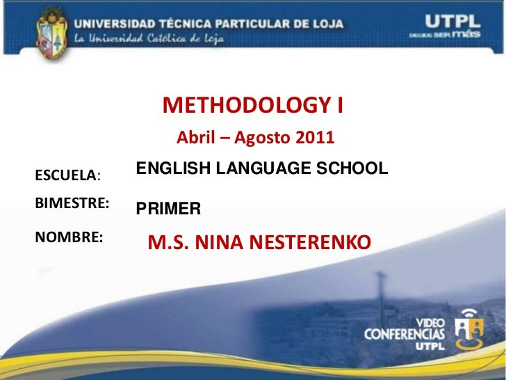 METHODOLOGY I<br />Abril – Agosto 2011<br />ENGLISH LANGUAGE SCHOOL<br />PRIMER<br />ESCUELA:<br />BIMESTRE:<br />NOMBRE:<...