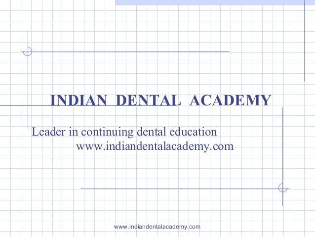 INDIAN DENTAL ACADEMY Leader in continuing dental education www.indiandentalacademy.com  www.indiandentalacademy.com