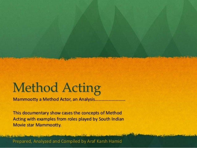 Method ActingMammootty a Method Actor, an Analysis………………………This documentary show cases the concepts of MethodActing with e...
