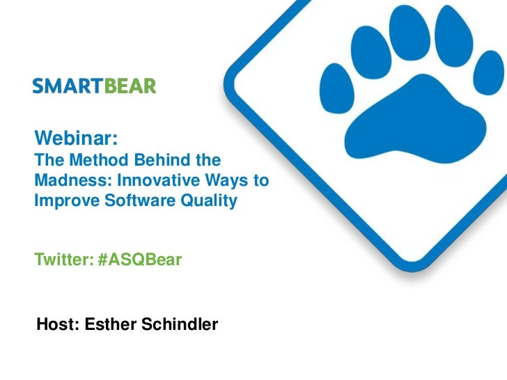 Webinar:The Method Behind theMadness: Innovative Ways toImprove Software QualityTwitter: #ASQBearHost: Esther Schindler