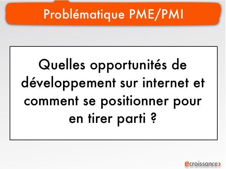 Problématique PME/PMI  Quelles opportunités dedéveloppement sur internet etcomment se positionner pour       en tirer part...