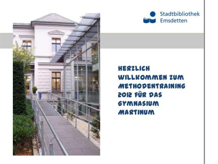 Herzlichwillkommen zumMethodentraining2012 für dasGymnasiumMartinum