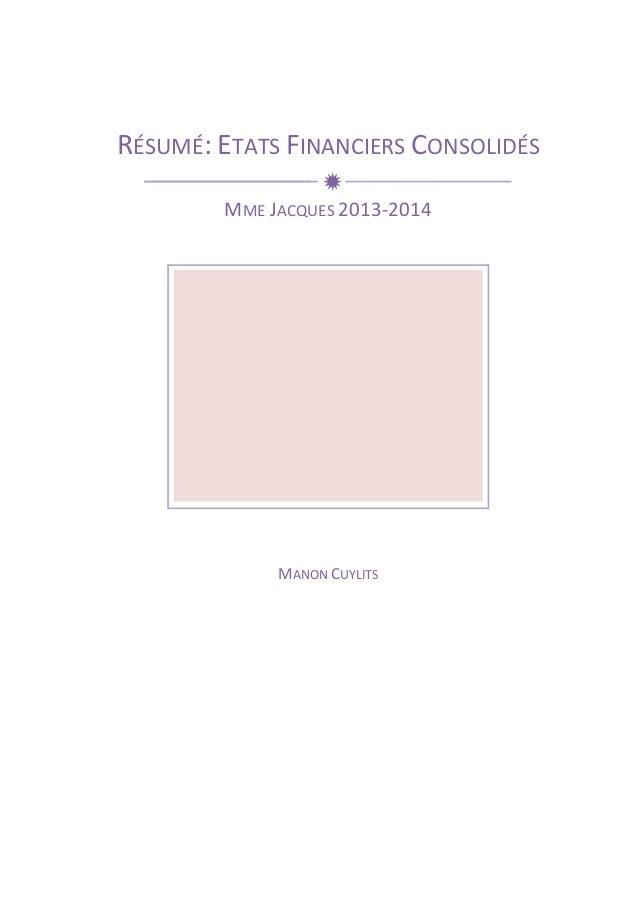 RÉSUMÉ:  ETATS  FINANCIERS  CONSOLIDÉS  ð  MME  JACQUES  2013-‐2014  MANON  CUYLITS