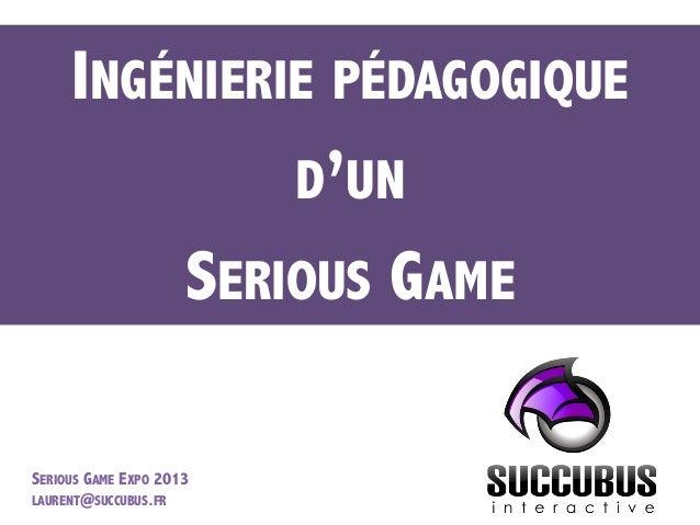 Free  2  Play   INGÉNIERIE PÉDAGOGIQUE D'UN SERIOUS GAME SERIOUS GAME EXPO 2013 LAURENT@SUCCUBUS.FR