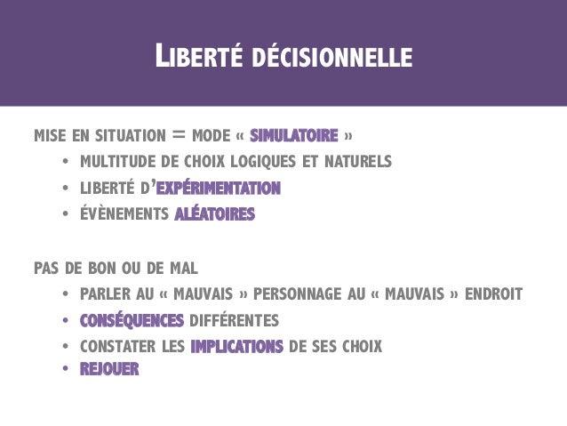 LIBERTÉ DÉCISIONNELLE MISE EN SITUATION = MODE «SIMULATOIRE» • MULTITUDE DE CHOIX LOGIQUES ET NATURELS • LIBERTÉ D'EXP...