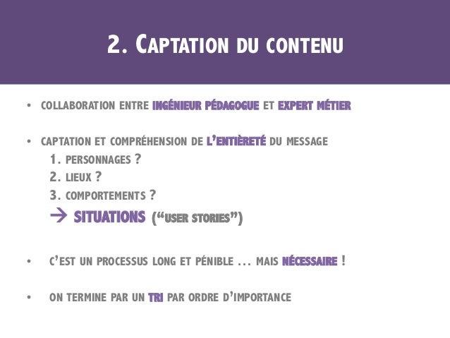 2. CAPTATION DU CONTENU • COLLABORATION ENTRE INGÉNIEUR PÉDAGOGUE ET EXPERT MÉTIER • CAPTATION ET COMPRÉHENSION DE L'ENT...