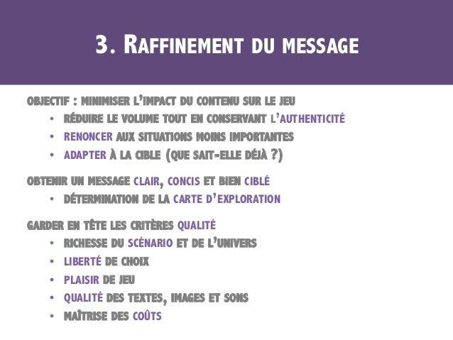 3. RAFFINEMENT DU MESSAGE OBJECTIF : MINIMISER L'IMPACT DU CONTENU SUR LE JEU • RÉDUIRE LE VOLUME TOUT EN CONSERVANT L'AU...