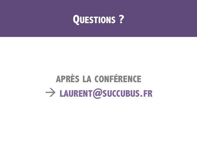 QUESTIONS ? APRÈS LA CONFÉRENCE à LAURENT@SUCCUBUS.FR