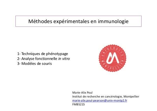 Méthodesexpérimentalesenimmunologie 1‐ Techniquesdephénotypage 2‐ Analysefonctionnelleinvitro 3‐ Modèlesdesouris...