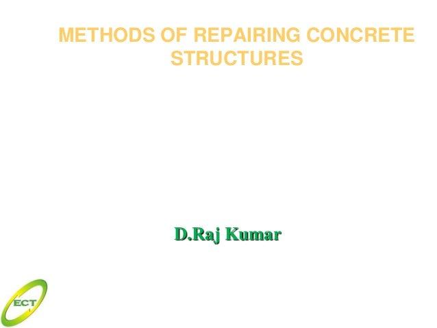 METHODS OF REPAIRING CONCRETE STRUCTURES  D.Raj Kumar