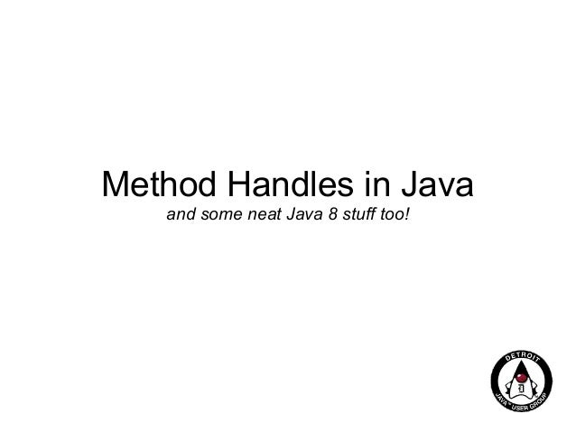 Method Handles in Java and some neat Java 8 stuff too!