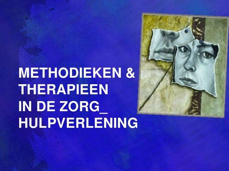 METHODIEKEN &THERAPIEEN IN DE ZORG_ HULPVERLENING<br />
