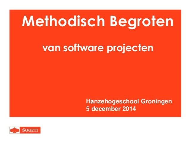 Methodisch Begroten van software projecten  Hanzehogeschool Groningen 5 december 2014