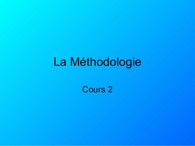 La Méthodologie Cours 2