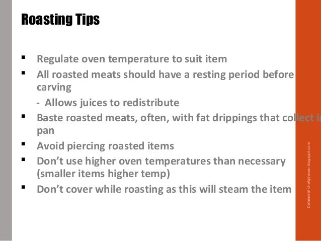  Regulate oven temperature to suit item  All roasted meats should have a resting period before carving - Allows juices t...