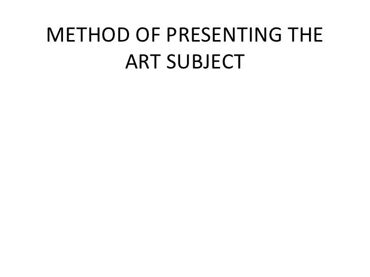 METHOD OF PRESENTING THE      ART SUBJECT