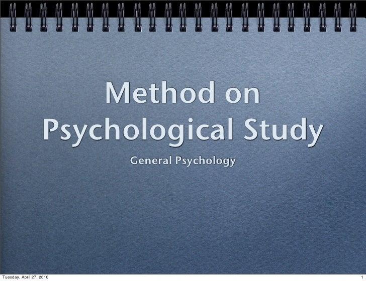 Method on                    Psychological Study                           General Psychology     Tuesday, April 27, 2010 ...