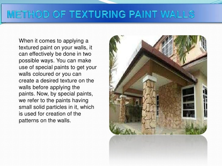 When it comes to applying atextured paint on your walls, itcan effectively be done in twopossible ways. You can makeuse of...