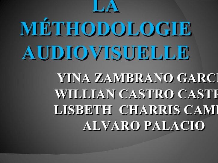 LA MÉTHODOLOGIE AUDIOVISUELLE YINA ZAMBRANO GARCIA WILLIAN CASTRO CASTRO LISBETH  CHARRIS CAMPO ALVARO PALACIO