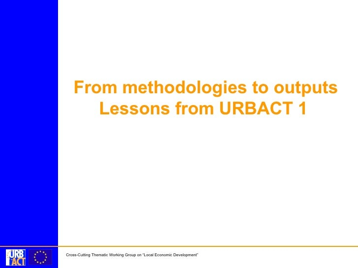From methodologies to outputs Lessons from URBACT 1