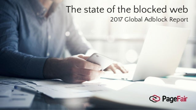 The state of the blocked web 2017 Global Adblock Report