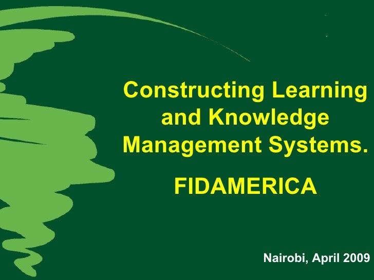 Constructing Learning and Knowledge Management Systems. FIDAMERICA Nairobi, April 2009