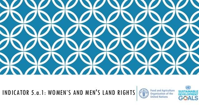 INDICATOR 5.a.1: WOMEN'S AND MEN'S LAND RIGHTS