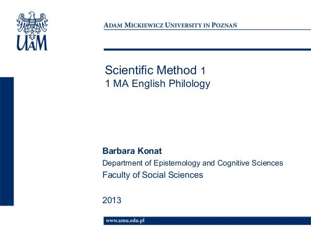 Scientific Method 11 MA English PhilologyBarbara KonatDepartment of Epistemology and Cognitive SciencesFaculty of Social S...