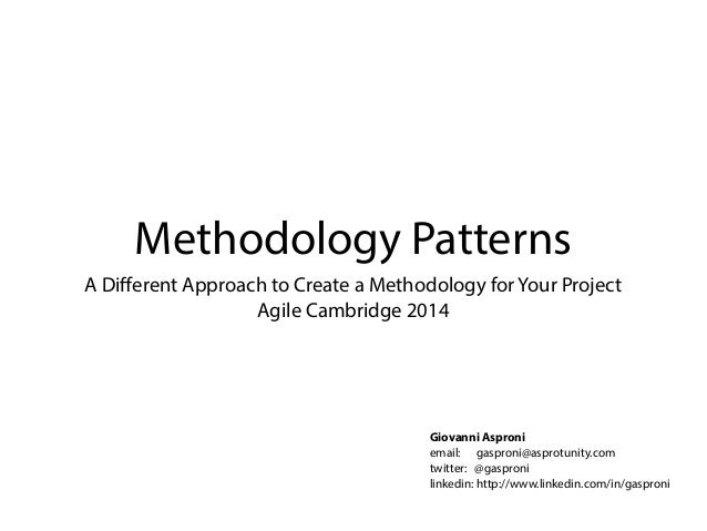 Methodology Patterns  A Different Approach to Create a Methodology for Your Project  Agile Cambridge 2014  Giovanni Aspron...