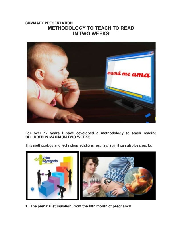 SUMMARY PRESENTATION METHODOLOGY TO TEACH TO READ IN TWO WEEKS For over 17 years I have developed a methodology to teach r...