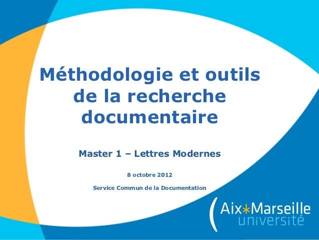 Méthodologie et outils   de la recherche    documentaire   Master 1 – Lettres Modernes               8 octobre 2012     Se...